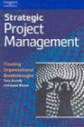 Strategic Project Management: Creating Organizational Breakthroughs